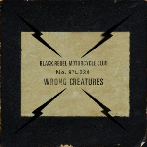 Wrong Creatures by Black Rebel Motorcycle Club