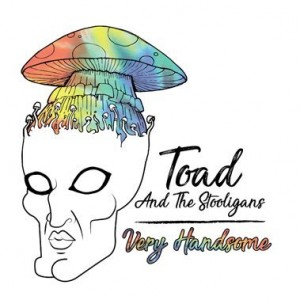 Very Handsome by Toad and the Stooligans
