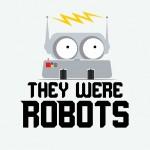 TheyWereRobots